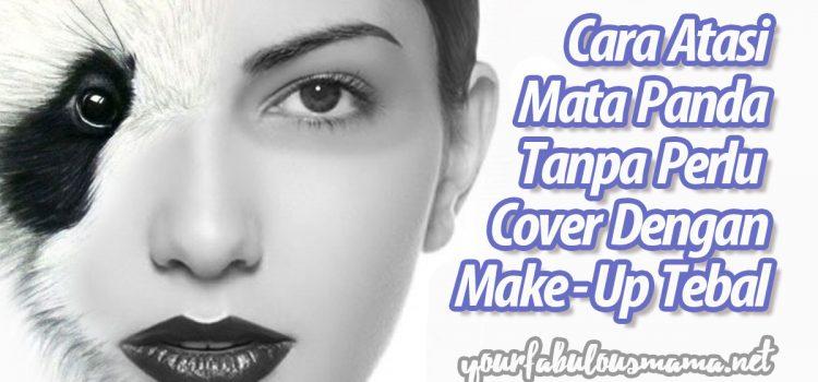 Cara Atasi Mata Panda Tanpa Perlu Cover Dengan Make-Up Tebal