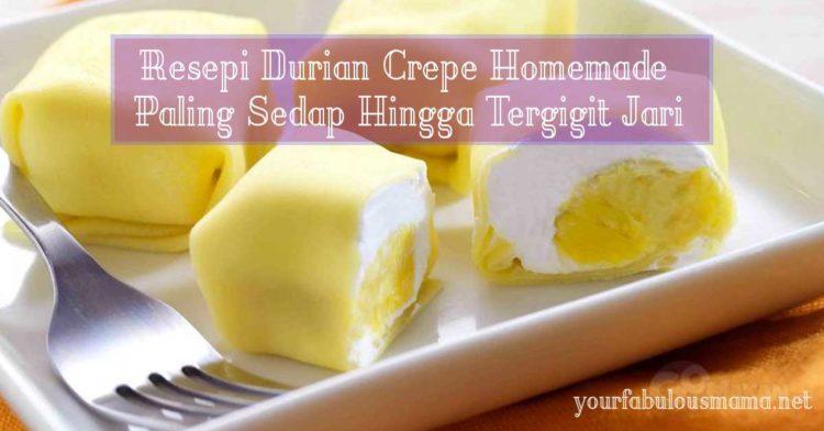 Resepi Durian Crepe Homemade Paling Sedap Hingga Tergigit Jari
