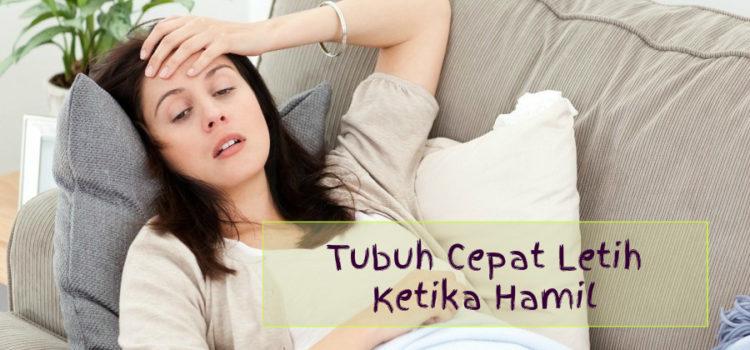 tubuh cepat letih ketika hamil