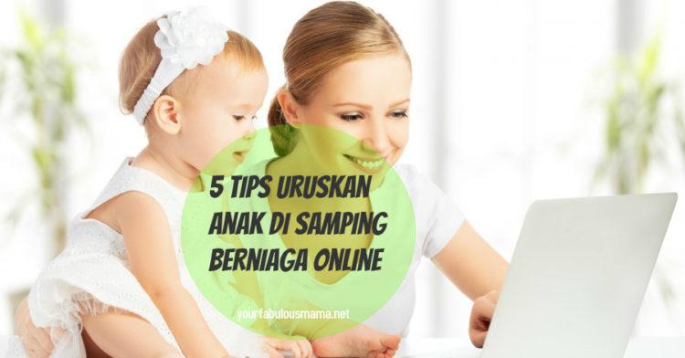 12 Tips Uruskan Anak Di Samping Membuat Perniagaan Online