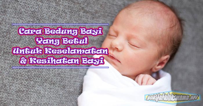 Cara Bedung Bayi Yang Betul Untuk Keselamatan & Kesihatan Bayi