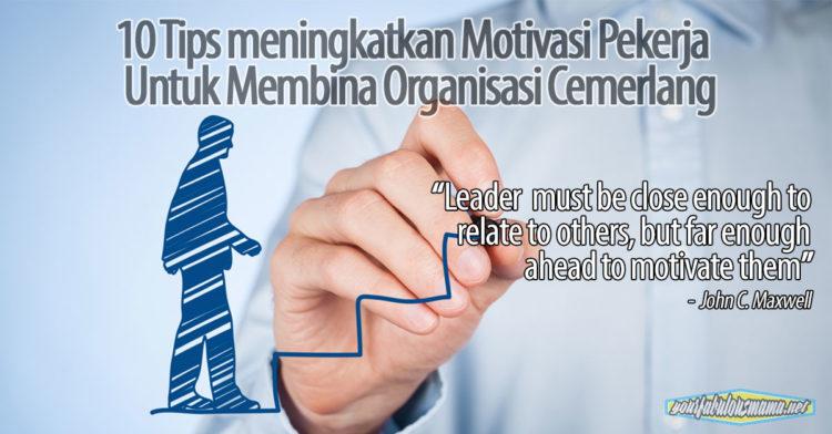 10 Tips Meningkatkan Motivasi Pekerja Untuk Membina Organisasi Cemerlang