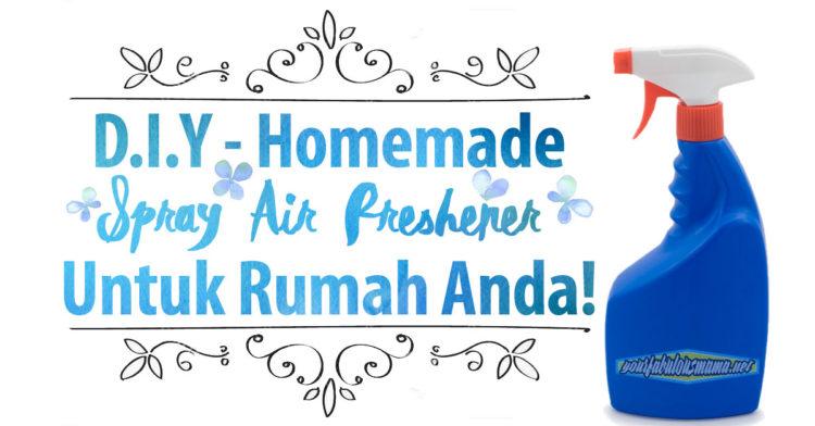 DIY – Homemade Air Freshener Jenis Semburan Untuk Wangian Rumah Anda