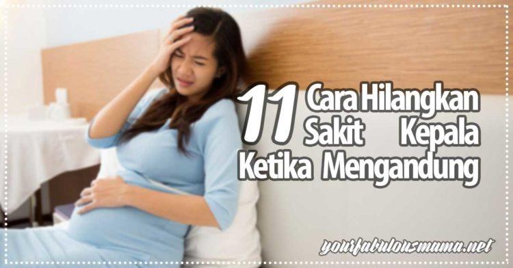 11 Cara Hilangkan Sakit Kepala Ketika Mengandung Elakkan Stress!