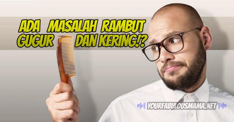 Cara Rawatan Rambut Gugur Dan Kering Yang Betul dan Berkesan!