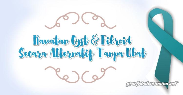 Rawatan Cyst Dan Fibroid Secara Alternatif Tanpa Ubat