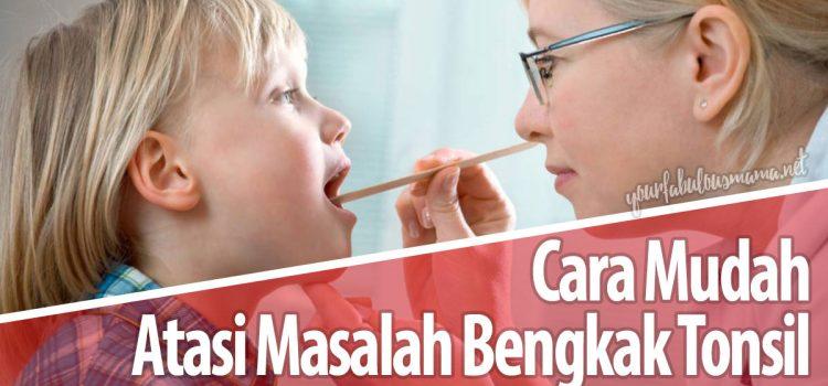Cara Mudah Mengatasi Bengkak Tonsil Yang Sering Berlaku dan Sangat Menyakitkan!