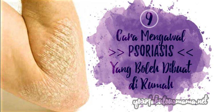 Cara Merawat Kulit Psoriasis dan 9 Cara Mengawal Psoriasis Di Rumah