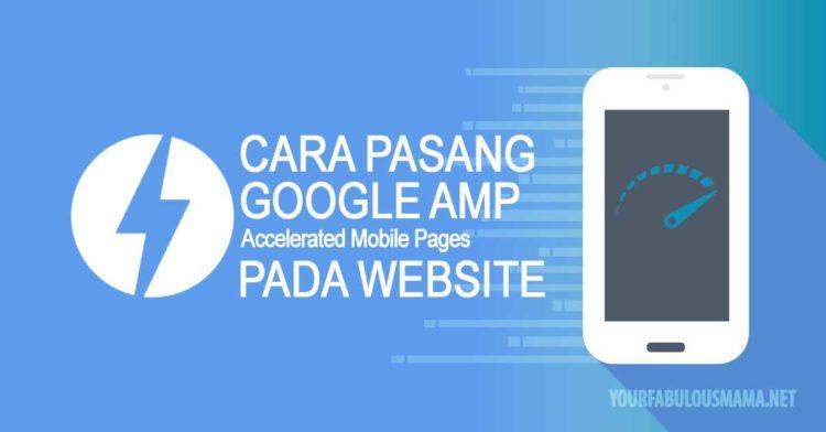 Cara Mudah Pasang Google AMP pada Website Untuk Kepantasan Loading Yang Luarbiasa