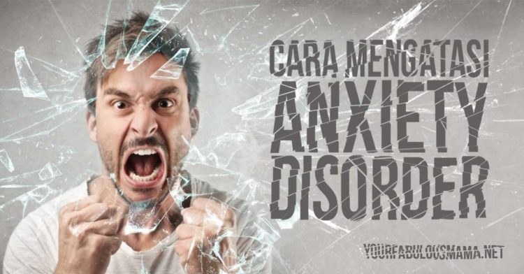 Cara Mengatasi Anxiety Disorder (Gangguan Kebimbangan)