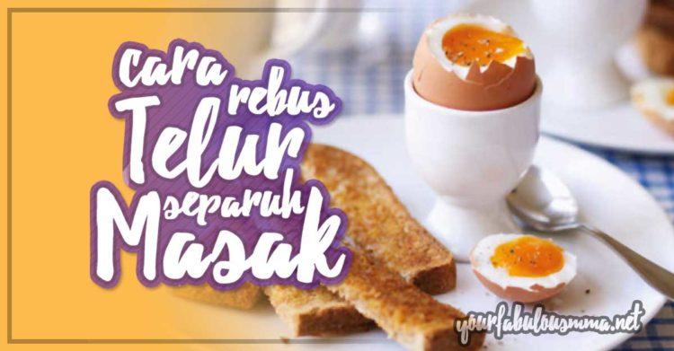 Telur Separuh Masak Rebus Berapa Minit? Ohh Macamtu Caranya
