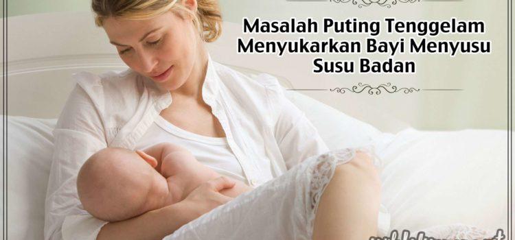 Masalah Puting Tenggelam Menyukarkan Bayi Menyusu Susu Badan