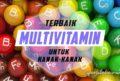 Multi Vitamin Terbaik Untuk Kanak-Kanak Yang Ibu Patut Cuba